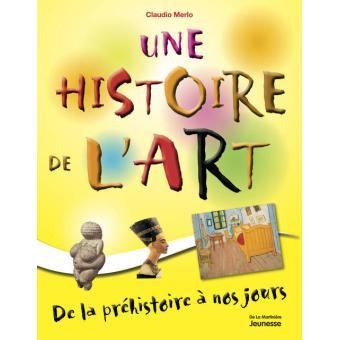 Une Histoire De L Art De La Prehistoire A Nos Jours