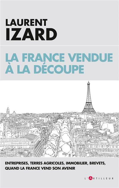 La France vendue à la découpe - Economie, agriculture, sciences, quand la France vend son avenir - 9782810008599 - 9,99 €