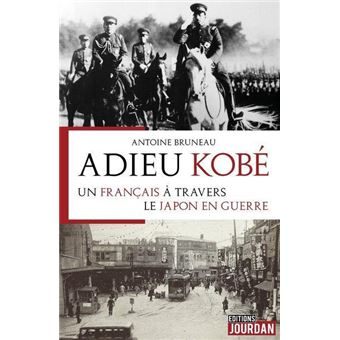Adieu Kobé : un Français à travers le Japon en guerre