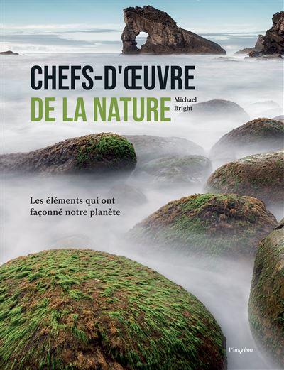 CHEFS-D'OEUVRE DE LA NATURE Les éléments qui ont façonné notre planète