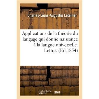 Applications de la théorie du langage qui donne naissance à la langue universelle. Lettres