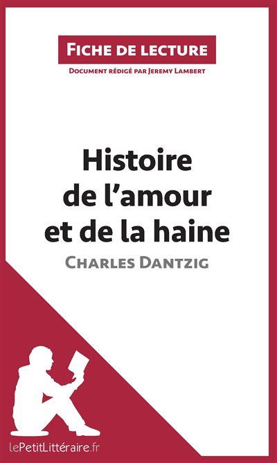 Analyse : Histoire de l'amour et de la haine de Charles Dantzig (analyse complète de l'œuvre et résumé)