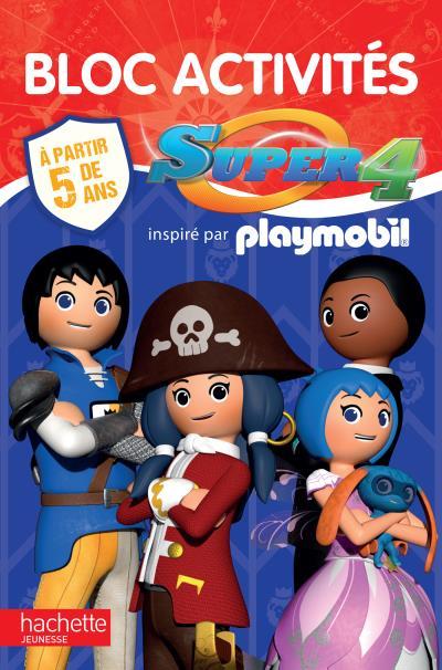 Playmobil - Super 4, A partir de 5 ans : Playmobil - Super 4 / Blocs activités 5 ans