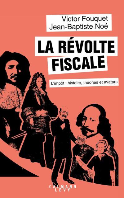 La révolte fiscale - L'impôt - Histoire, théories et avatars - 9782702166581 - 12,99 €