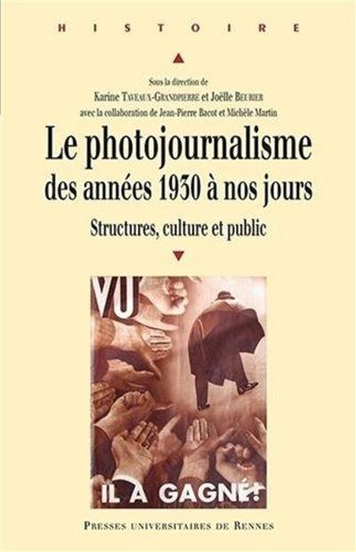 Le photojournalisme des années 1930 à nos jours structures, culture et public
