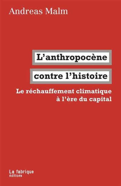 L'anthropocène contre l'histoire - Le réchauffement climatique à l'ère du capital - 9782358721776 - 7,99 €