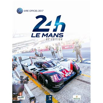 24 heures du mans 2017 le livre officiel reli jean marc teissedre christian moity achat. Black Bedroom Furniture Sets. Home Design Ideas