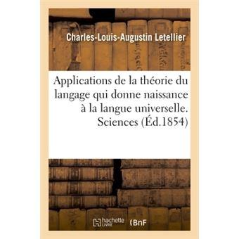 Applications de la théorie du langage qui donne naissance à la langue universelle. Sciences