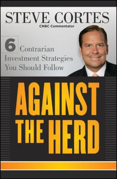 Against the Herd: 6 Contrarian Investment Strategies You Should Follow Steve Cortes