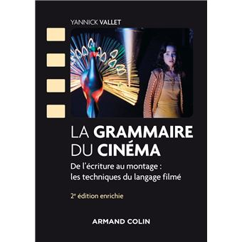 La grammaire du cinéma - 2e éd. - De l'écriture au montage : les techniques du langage filmé