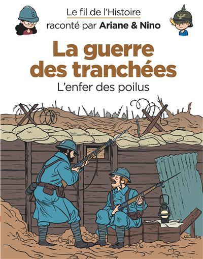 Le fil de l'histoire raconté par Ariane & Nino : La Guerre des tranchées ; L'Enfer des poilus