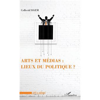 Arts et médias : lieux du politique ?