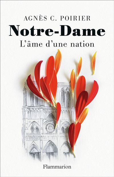 Notre-Dame L'âme d'une nation - broché - Agnès C. Poirier - Achat Livre ou ebook   fnac