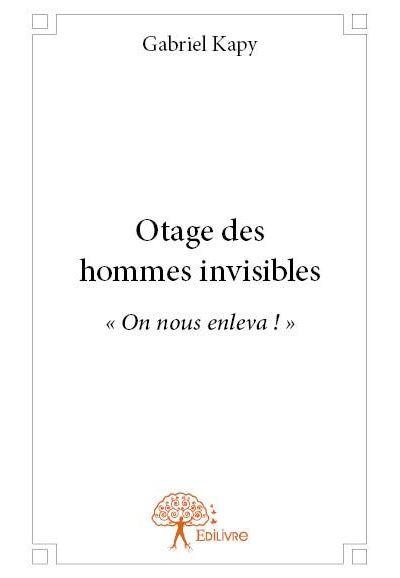 Otage des hommes invisibles