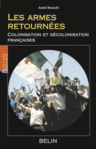 Les armes retournées : Colonisation et décolonisation française