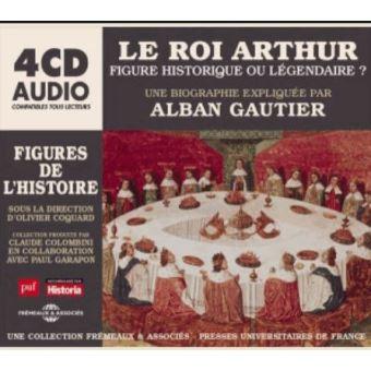 Le roi Arthur figure historique ou légendaire ?
