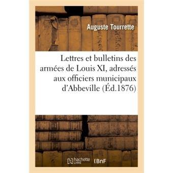 Lettres et bulletins des armées de Louis XI, adressés aux officiers municipaux d'Abbeville