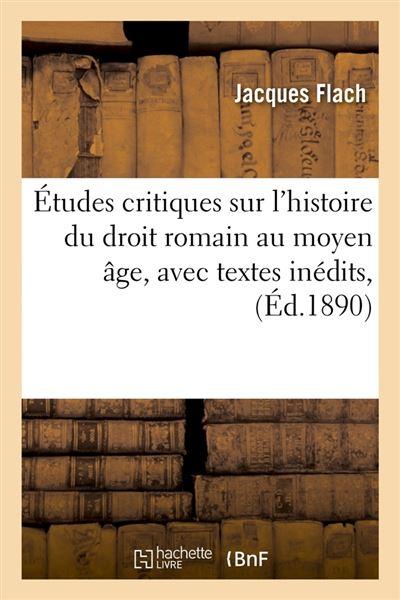 Etudes critiques sur l'histoire du droit romain au moyen age