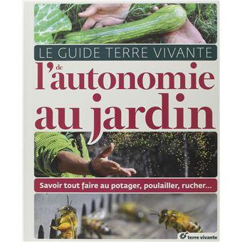 Le guide terre vivante de l'autonomie du jardin