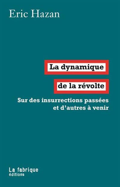La dynamique de la révolte - Sur des insurrections passées et d'autres à venir - 9782358721837 - 4,99 €