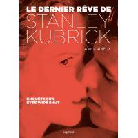 Le dernier rêve de Stanley Kubrick - Enquête sur Eyes Wide S