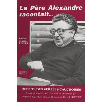Le p re alexandre racontait recueil d 39 histoires cauchoises for Alexandre jardin epub
