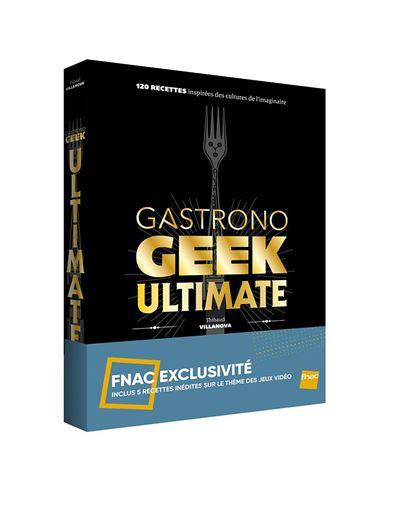 Gastronogeek Ultimate Edition Fnac - 120 recettes inspirées des cultures imaginaires, 5 recettes exclusives