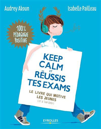 Keep calm et réussis tes examens le livre qui motive les jeunes, et le tien aussi