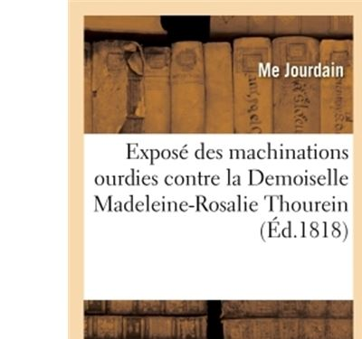Exposé des machinations ourdies contre la Demoiselle Madeleine-Rosalie Thourein