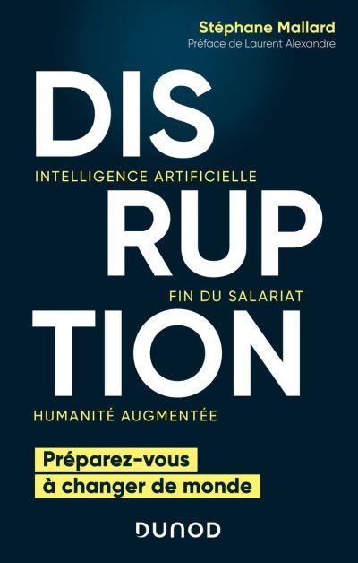 Disruption - Intelligence artificielle, fin du salariat, humanité augmentée - 9782100806133 - 13,99 €