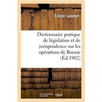 Dictionnaire pratique de législation et de jurisprudence. Opérations de Bourse, négociation