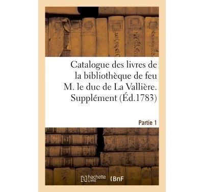Catalogue des livres de la bibliothèque de feu M. le duc de La Vallière. Partie 1, Supplément
