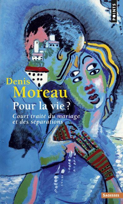 Pour la vie ? - Court traité du mariage et des séparations
