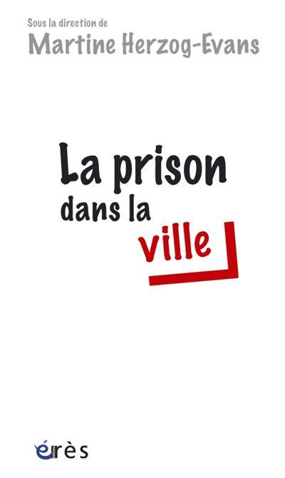 La prison dans la ville - Martine Herzog-Evans (Auteur)