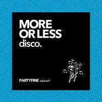 More Or Less Disco Partyfine Volume 5