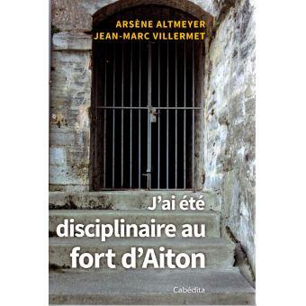 J'ai été disciplinaire au fort d'Aiton