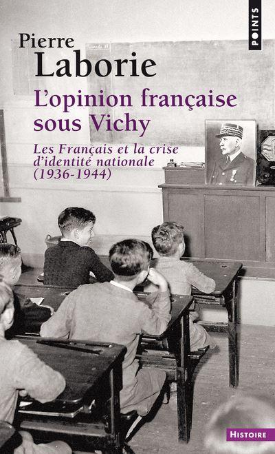 L'Opinion française sous Vichy. Les Français et la crise d'identité nationale (1936-1944)