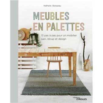 Meubles En Palettes 13 Pas A Pas Pour Un Mobilier Sain Recup Et Design Broche Nathalie Boisseau Achat Livre Ou Ebook Fnac