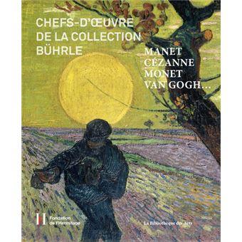 Manet, Cézanne, Monet, Van Gogh - Chefs d'oeuvre de la collection Bührle