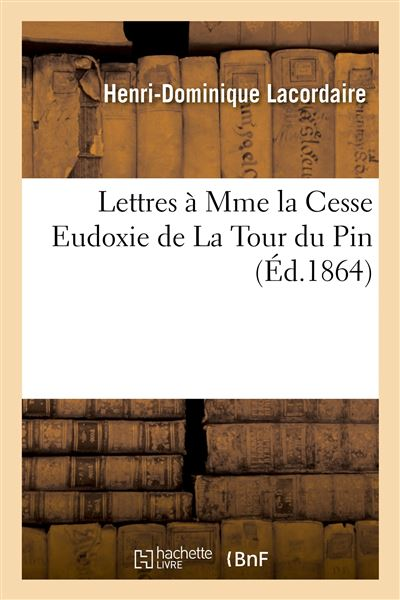 Lettres A Mme La Cesse Eudoxie De La Tour Du Pin