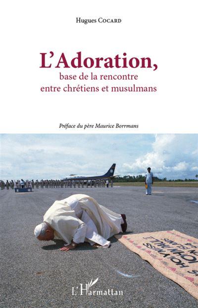 L'adoration, base de la rencontre entre chrétiens et musulmans