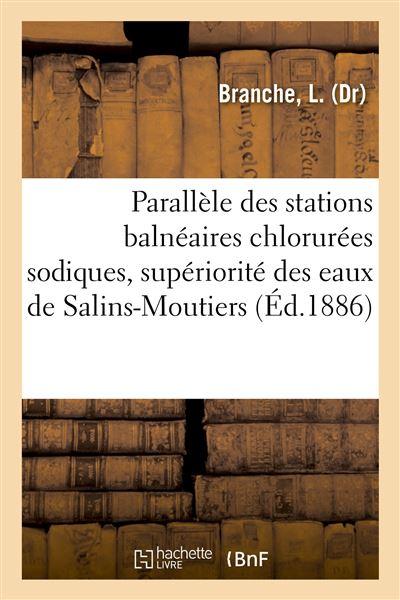 Parallèle des stations balnéaires chlorurées sodiques, supériorité des eaux de Salins-Moutiers