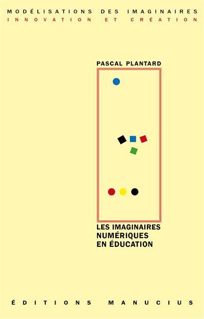 Les imaginaires numériques en éducation - Pascal Plantard (Auteur)