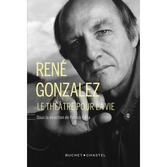 René Gonzalez : le théâtre pour la vie