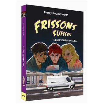 Frissons suisses - L'enlèvement d'Elisa - Harry Koumrouyan - broché, Livre tous les livres à la Fnac