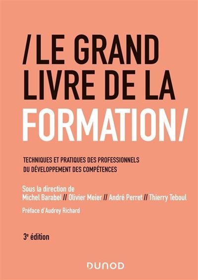 Le Grand Livre de la Formation - 3e éd. - Techniques et pratiques des professionnels du développement des compétences - 9782100819195 - 38,99 €