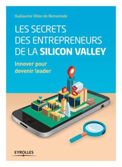 Les secrets des entrepreneurs de la Silicon Valley - Innover pour devenir leader - 9782212340747 - 14,99 €