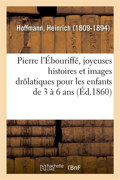 Pierre l'Ébouriffé, joyeuses histoires et images drôlatiques pour les enfants de 3 à 6 ans