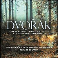 Love Songs Op. 83 / Piano Quintet Op. 81 / Cypresses For String Quartet