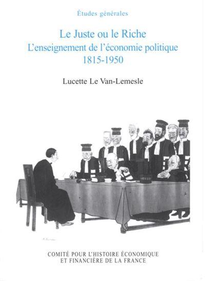 Le juste ou le riche - L'enseignement de l'économie politique 1815-1950 - 9782821828384 - 11,99 €